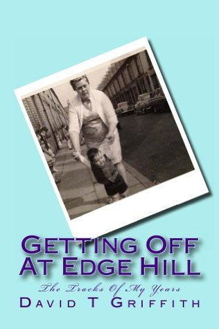 Getting Off At Edge Hill - The Tracks Of My Years  by  David Griffith