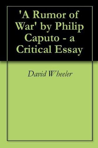 A Rumor of War Philip Caputo - a Critical Essay by David Wheeler