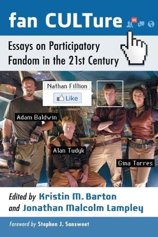Fan CULTure: Essays on Participatory Fandom in the 21st Century Kristin M. Barton