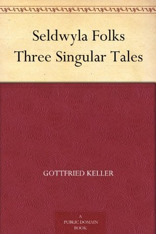 Seldwyla Folks Three Singular Tales Gottfried Keller