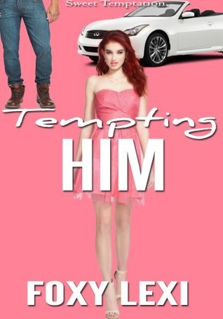 Tempting Him  by  Foxy Lexi