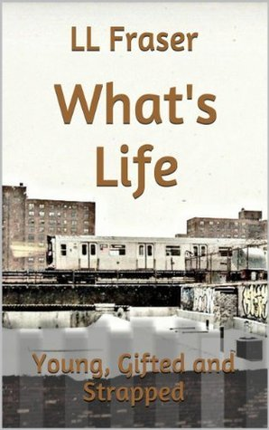 Whats Life  by  L.L. Fraser