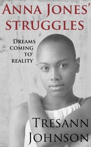 Anna Jones Struggles: Dreams Coming To Reality  by  Tresann Johnson
