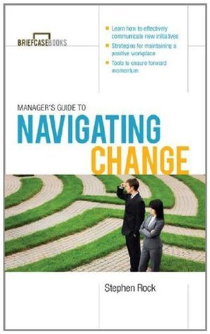 Managers Guide to Navigating Change (Briefcase Books Series)  by  Stephen Rock