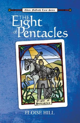 The Eight of Pentacles (Eileen McGrath Tarot Series #1)  by  Eloise Hill