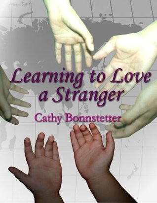 Learning to Love a Stranger  by  Cathy Bonnstetter