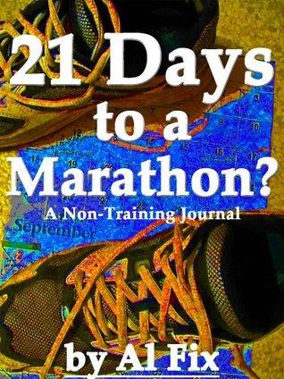 21 Days to a Marathon?  (A Non-Training Journal)  by  Al Fix