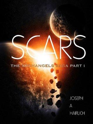Scars: The Archangels Saga Part 1  by  Joseph A Haiflich