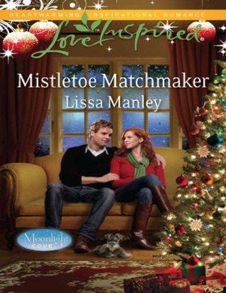 Mistletoe Matchmaker (Moonlight Cove - Book 2) Lissa Manley