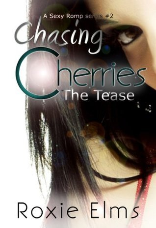 Chasing Cherries: The Tease (A Sexy Romp Series #2)  by  Roxie Elms