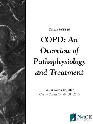 COPD: An Overview of Pathophysiology and Treatment Jassin Jouria