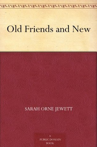 Old Friends And New  by  Sarah Orne Jewett
