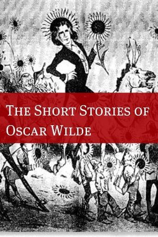 The Stories of Oscar Wilde (Annotated with Biography Examining the Life and Times of Oscar Wilde)  by  Oscar Wilde