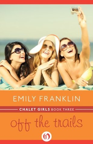 Off the Trails (Chalet Girls, 3) Emily Franklin