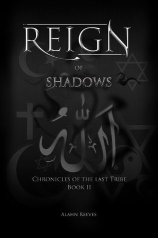Reign of Shadows (Chronicles of the last Tribe, #2) Alahn Reeves