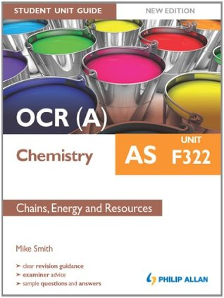 OCR (A) AS Chemistry Student Unit Guide New Edition: Unit F322 Chains, Energy and Resources Mike Smith