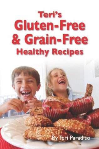 Gluten-Free & Grain-Free Healthy Recipes  by  Teri Paradiso