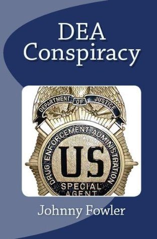 DEA Conspiracy  by  Johnny Fowler