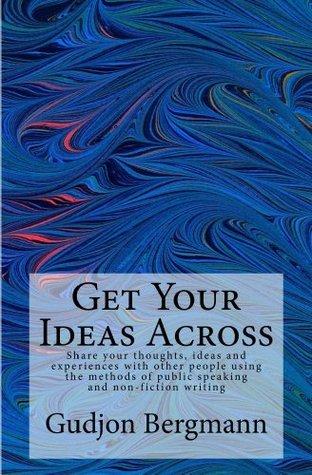 Get Your Ideas Across Gudjon Bergmann