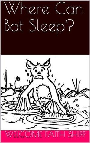 Where Can Bat Sleep? Welcome Faith Shipp