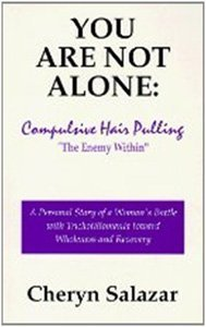 You Are Not Alone: Compulsive Hair Pulling, the Enemy Within  by  Cheryn Salazar