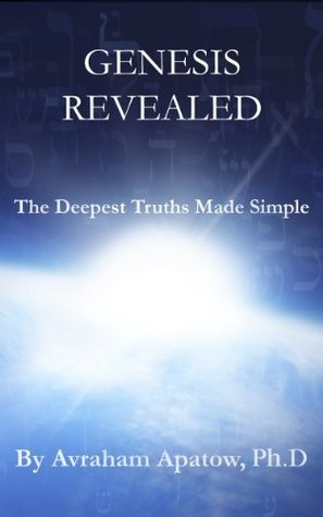 Genesis Revealed: The Deepest Truths Made Simple  by  Avraham Apatow