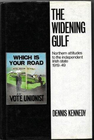Widening Gulf: Northern Attitudes to the Independent Irish State, 1919-49  by  Dennis Kennedy