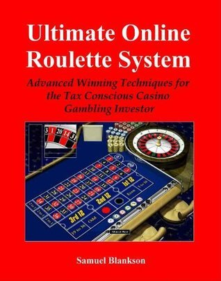 Ultimate Online Roulette System: Advanced Winning Techniques for the Tax Conscious Casino Gambling Investor  by  Samuel Blankson