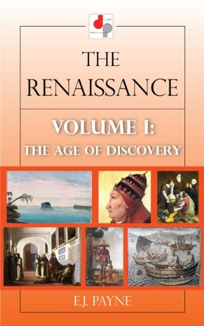 The Renaissance Volume I:The Age of Discovery  by  E.J. Payne