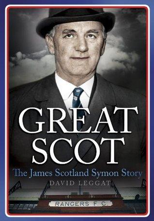 Great Scot: The James Scotland Symon Story  by  David Leggat