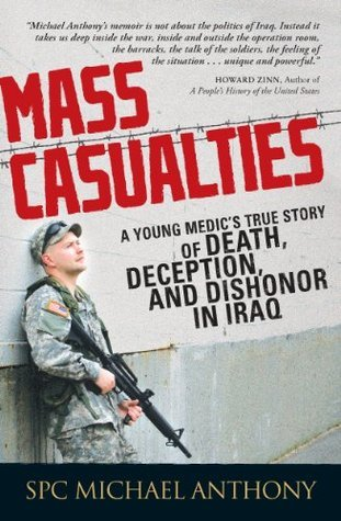 Mass Casualties: A Young Medics True Story of Death, Deception, and Dishonor in Iraq Michael  Anthony
