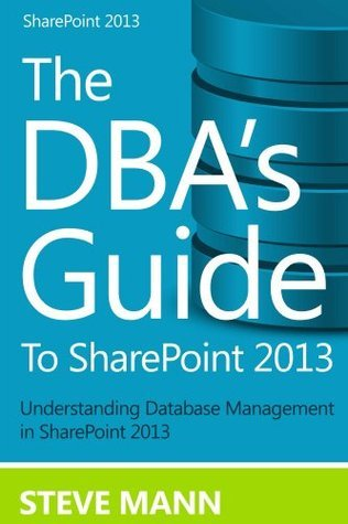 The DBAS Guide to SharePoint 2013  by  Steven Mann