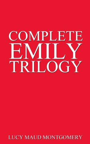 Complete Emily Trilogy L.M. Montgomery