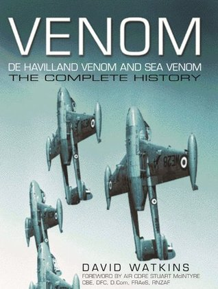 Venom, De Havilland Venom and Sea Venom: The Complete History  by  David Watkins