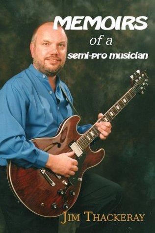 Memoirs of a Semi-Pro Musician Jim Thackeray
