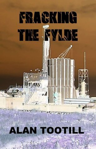 Fracking The Fylde (The Blackpool Novels)  by  Alan Tootill