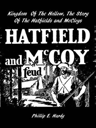 Kingdom Of The Hollow, The Story Of The Hatfields And McCoys Phillip Hardy
