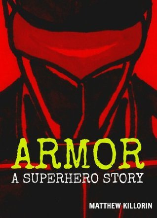Armor - A Superhero Story  by  Matthew Killorin