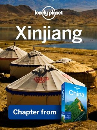 Lonely Planet Xinjiang: Chapter from China Travel Guide Lonely Planet