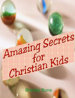 Amazing Secrets for Christian Kids Brenda Bone
