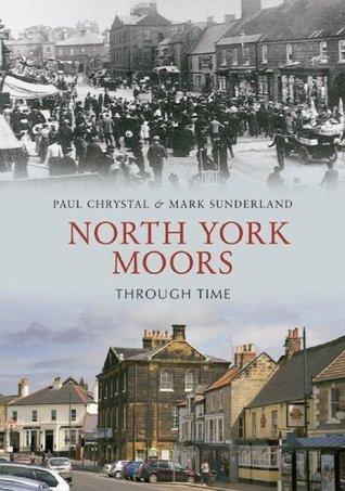 North York Moors Through Time Paul Chrystal