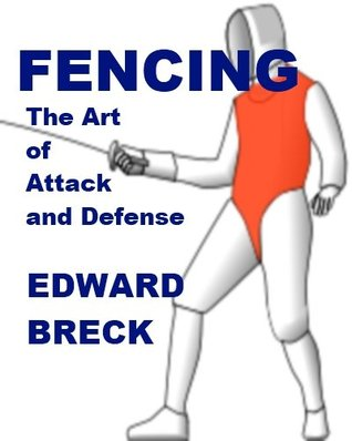 Fencing - The Art of Attack and Defense  by  Edward Breck