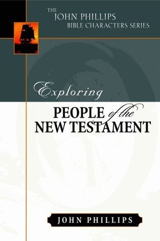 Exploring People of the Bible: Exploring People of the New Testament (John Phillips Bible Characters Series)  by  John Phillips