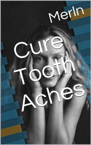 Cure Tooth Aches  by  Merln