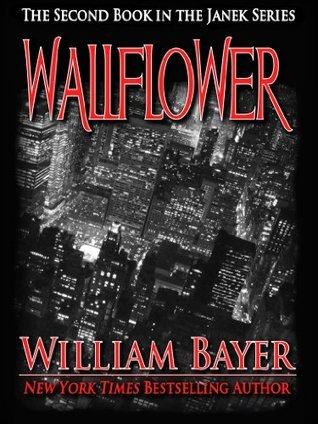Wallflower: A Janek Series Novel, Book 2: Janek Series, Book 2 (The Janek Series) William Bayer
