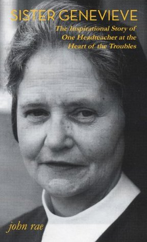Sister Genevieve: The Inspirational Story of One Headteacher at the Heart of the Troubles John Rae