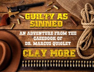Guilty As Sinned - An Adventure From The Case Book of Dr. Marcus Quigley  by  Clay More
