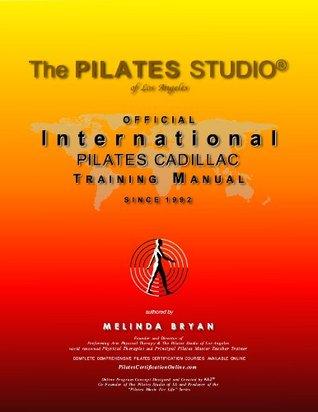 Pilates CADILLAC Training Manual (Official International Training Manual)  by  Melinda Bryan