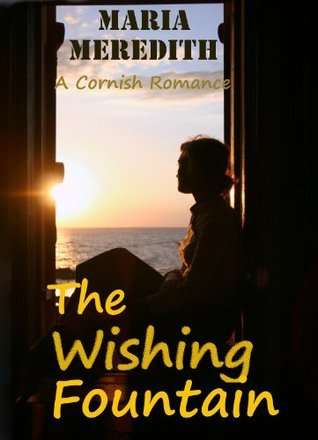 THE WISHING FOUNTAIN A Cornish Romance  by  Maria Meredith