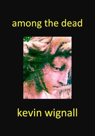 Among the Dead  by  Kevin Wignall